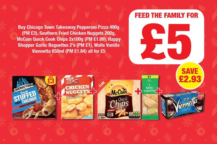 Buy Chicago Town Takeaway Pepperoni Pizza 490g (PM £3), Southern Fried Chicken Nuggets 200g, McCain Quick Cook Chips 2x100g (PM £1.09), Happy Shopper Garlic Baguettes 2's (PM £1), Walls Vanilla Viennetta 650ml (PM £1.84) all for £5 at Family Shopper