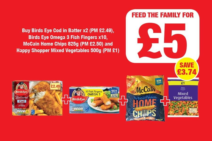 Buy Birds Eye Cod in Batter x2 (PM £2.49),  Birds Eye Omega 3 Fish Fingers x10,  McCain Home Chips 825g (PM £2.50) and  Happy Shopper Mixed Vegetables 500g (PM £1) at Family Shopper